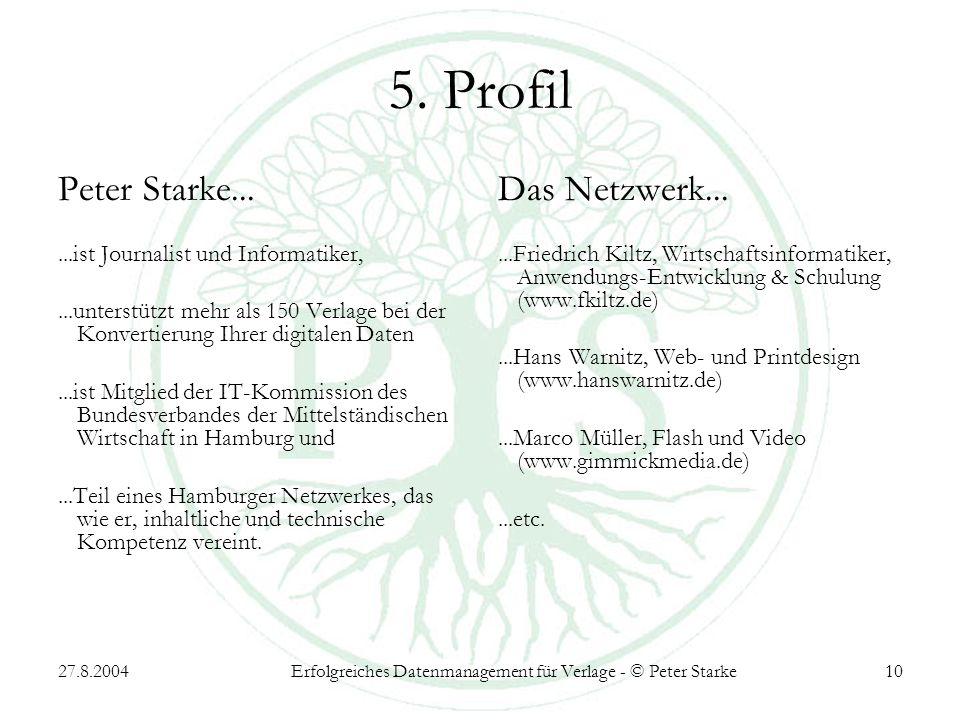 27.8.2004Erfolgreiches Datenmanagement für Verlage - © Peter Starke10 5. Profil Peter Starke......ist Journalist und Informatiker,...unterstützt mehr