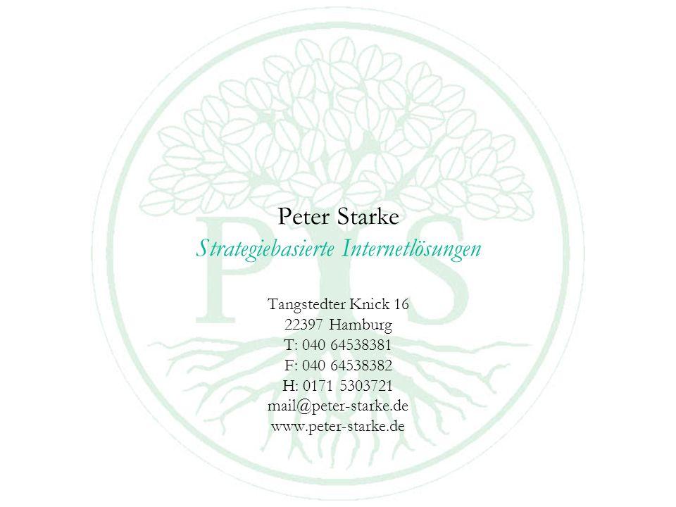 Peter Starke Strategiebasierte Internetlösungen Tangstedter Knick 16 22397 Hamburg T: 040 64538381 F: 040 64538382 H: 0171 5303721 mail@peter-starke.de www.peter-starke.de