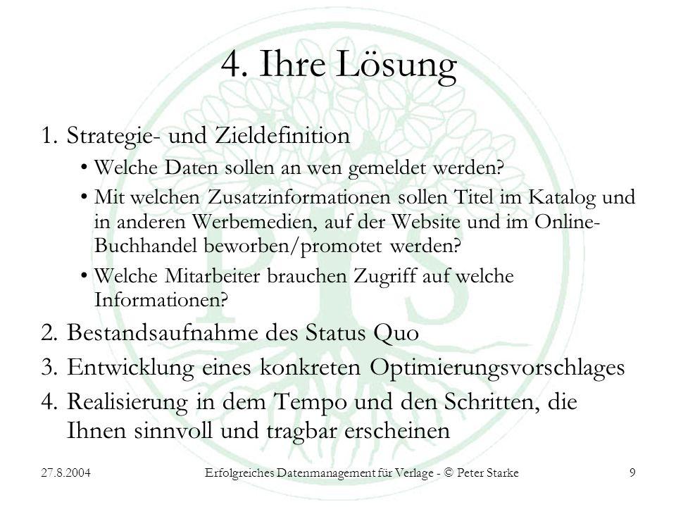 27.8.2004Erfolgreiches Datenmanagement für Verlage - © Peter Starke9 4.