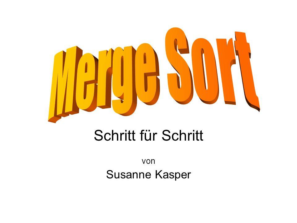 Susanne Kasper, 2005 Stufe 1: Stufe 2: Stufe 3: Teile Sortiere einzeln Merge 57 Teile Sortiere einzeln Merge 38 Teile Sortiere einzeln Merge Teile Sortiere einzeln Merge