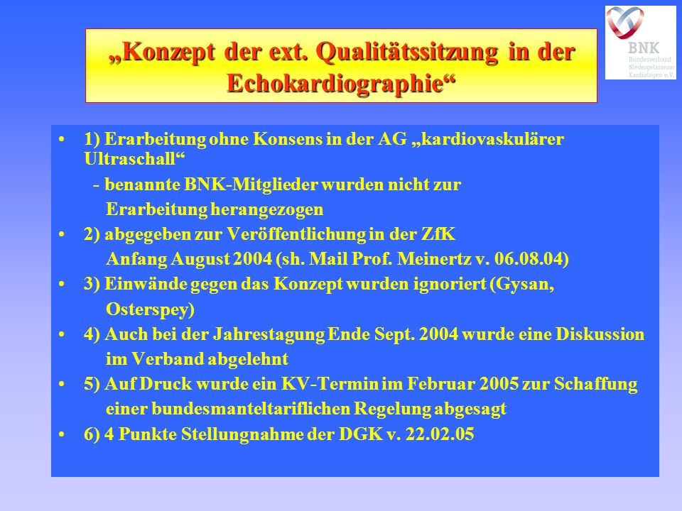Konzept der ext. Qualitätssitzung in der Echokardiographie 1) Erarbeitung ohne Konsens in der AG kardiovaskulärer Ultraschall - benannte BNK-Mitgliede
