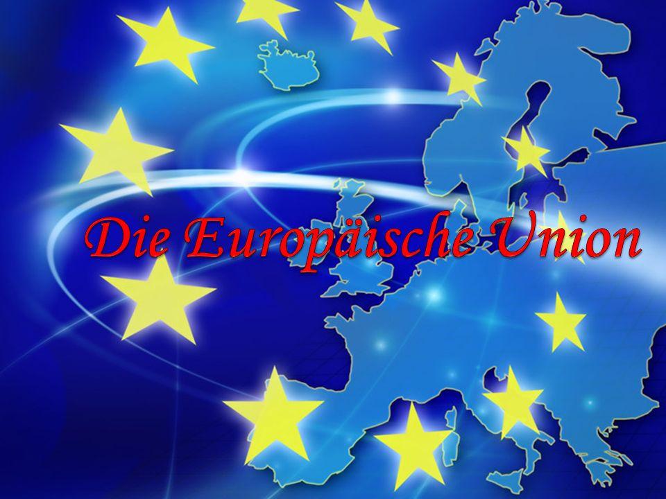 Die Europäische Union: 28 Länder – 506,82 Millionen Bürger – 4.381.324 km² - 24 Amtssprache EU