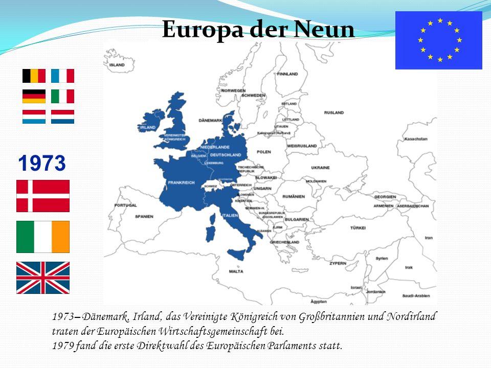Das Europa der Neun 1973 Europa der Neun 1973– Dänemark, Irland, das Vereinigte Königreich von Großbritannien und Nordirland traten der Europäischen W