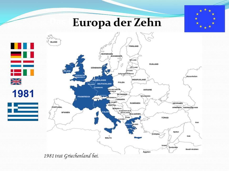 Das Europa der Zehn 1981 Europa der Zehn 1981 trat Griechenland bei.