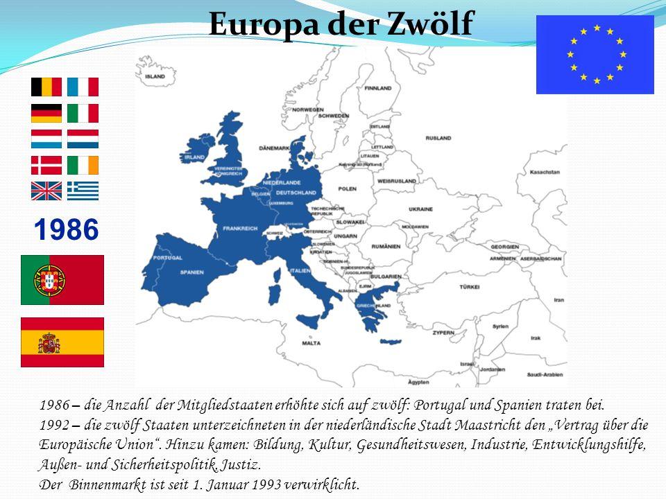 Das Europa der Zwölf 1986 Europa der Zwölf 1986 – die Anzahl der Mitgliedstaaten erhöhte sich auf zwölf: Portugal und Spanien traten bei. 1992 – die z