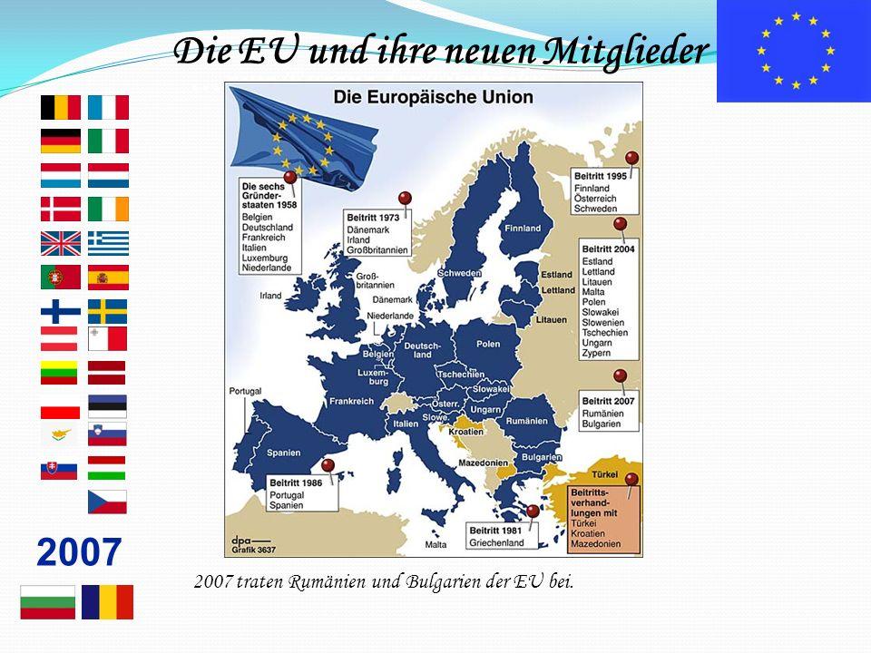 … zum Europa der Fünfzehn 2007 2007 traten Rumänien und Bulgarien der EU bei. Die EU und ihre neuen Mitglieder