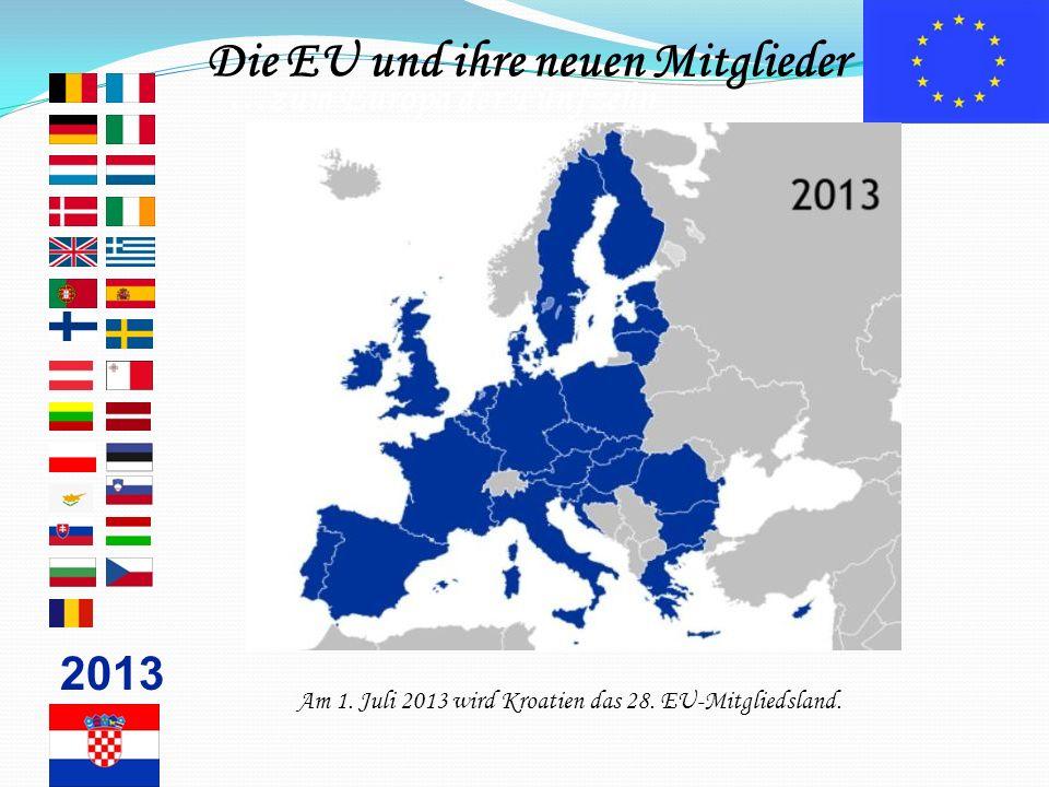 … zum Europa der Fünfzehn 2013 Am 1. Juli 2013 wird Kroatien das 28. EU-Mitgliedsland. Die EU und ihre neuen Mitglieder