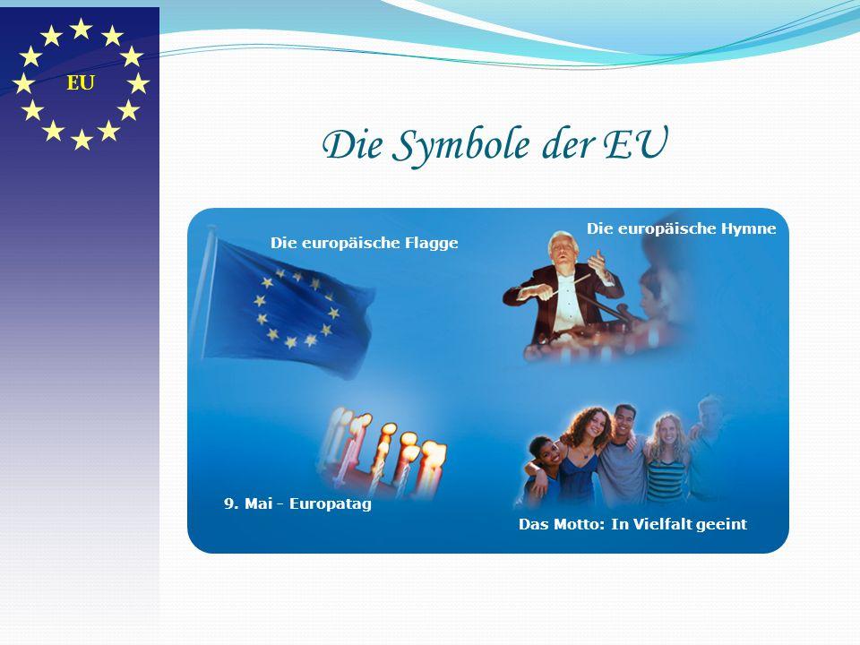Die Symbole der EU Die europäische Flagge Die europäische Hymne 9. Mai - Europatag Das Motto: In Vielfalt geeint EU