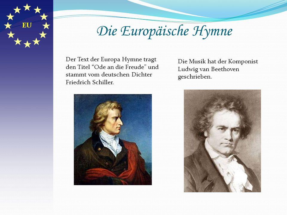 Die Hymne der Europäische Union Die Europahymne Der deutsche Text: Unser Herz schlägt für Europa Und wir stehen dafür ein, Dass dem Erdteil es gelinge, In der Vielfalt eins zu sein.