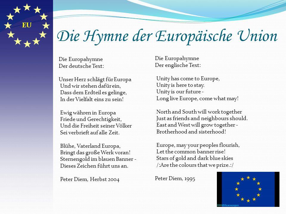 Die Hymne der Europäische Union Die Europahymne Der deutsche Text: Unser Herz schlägt für Europa Und wir stehen dafür ein, Dass dem Erdteil es gelinge