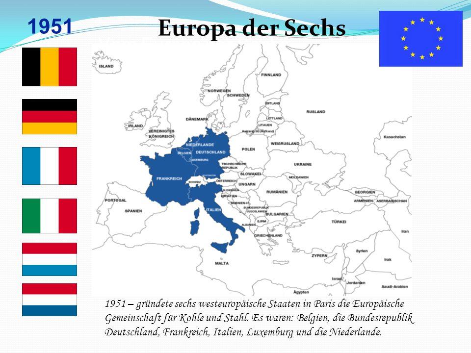 Vom Europa der Sechs… Europa der Sechs 1951 – gründete sechs westeuropäische Staaten in Paris die Europäische Gemeinschaft für Kohle und Stahl. Es war