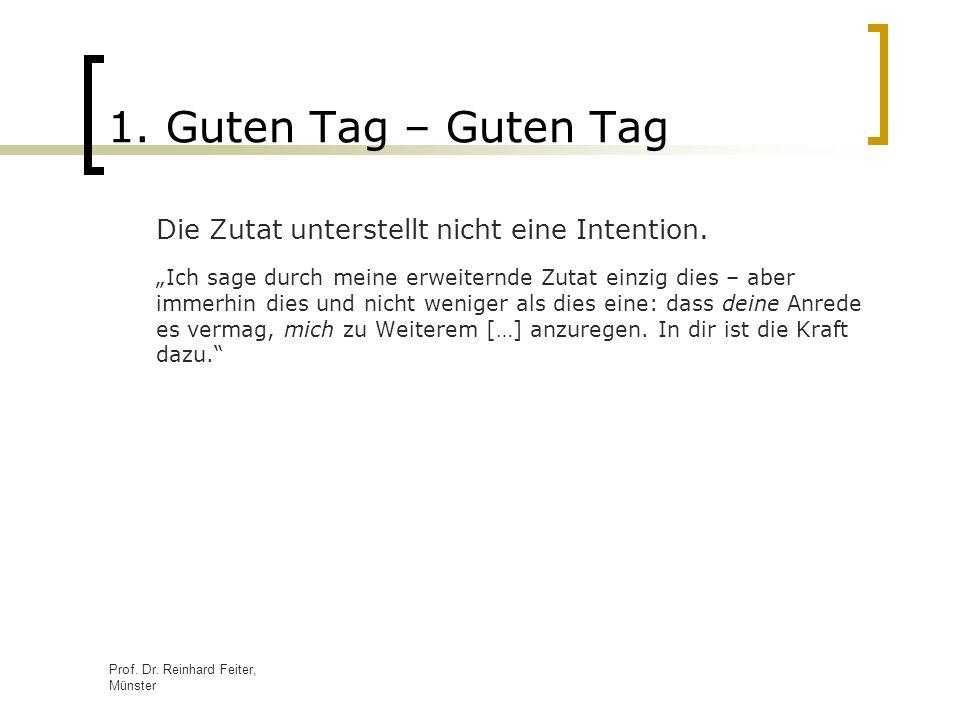 Prof. Dr. Reinhard Feiter, Münster 1. Guten Tag – Guten Tag Die Zutat unterstellt nicht eine Intention. Ich sage durch meine erweiternde Zutat einzig