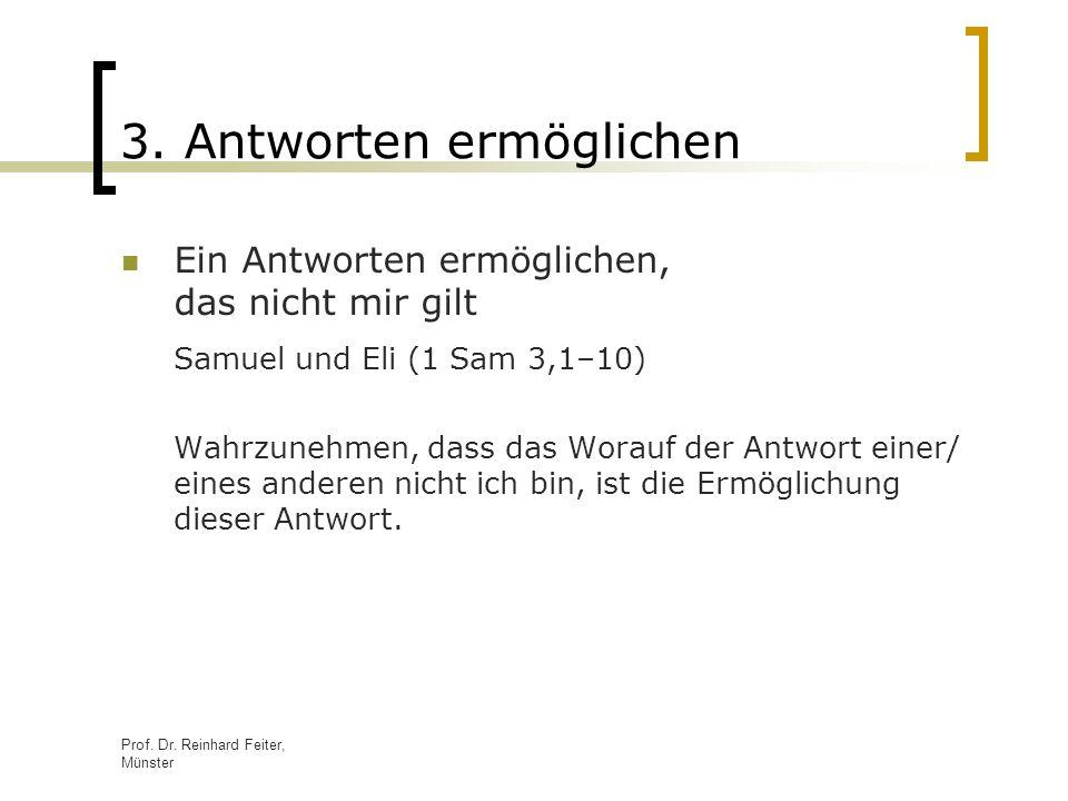 Prof. Dr. Reinhard Feiter, Münster 3. Antworten ermöglichen Ein Antworten ermöglichen, das nicht mir gilt Samuel und Eli (1 Sam 3,1–10) Wahrzunehmen,