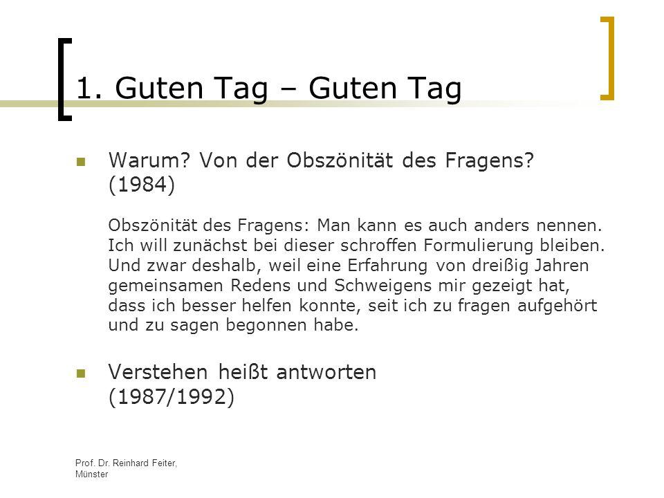 Prof.Dr. Reinhard Feiter, Münster 1. Guten Tag – Guten Tag Warum.