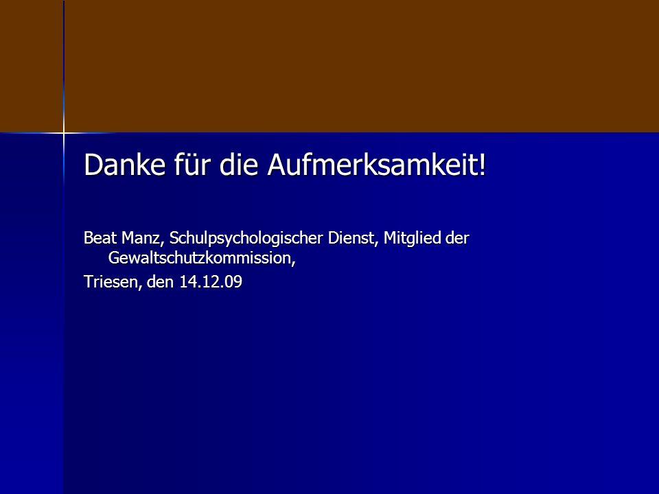Danke für die Aufmerksamkeit! Beat Manz, Schulpsychologischer Dienst, Mitglied der Gewaltschutzkommission, Triesen, den 14.12.09