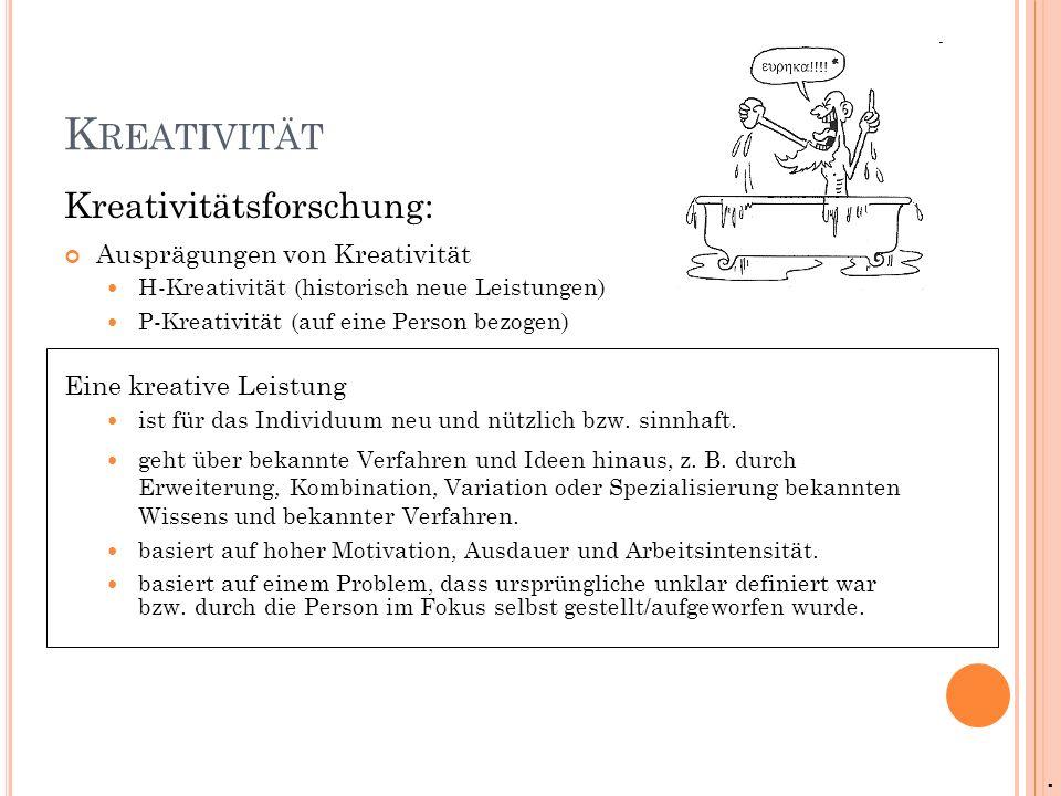 K REATIVITÄT Kreativitätsforschung: Ausprägungen von Kreativität H-Kreativität (historisch neue Leistungen) P-Kreativität (auf eine Person bezogen) Ei