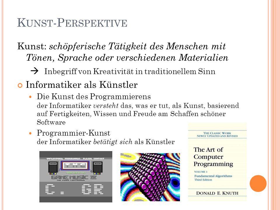 K UNST -P ERSPEKTIVE Kunst: schöpferische Tätigkeit des Menschen mit Tönen, Sprache oder verschiedenen Materialien Inbegriff von Kreativität in tradit