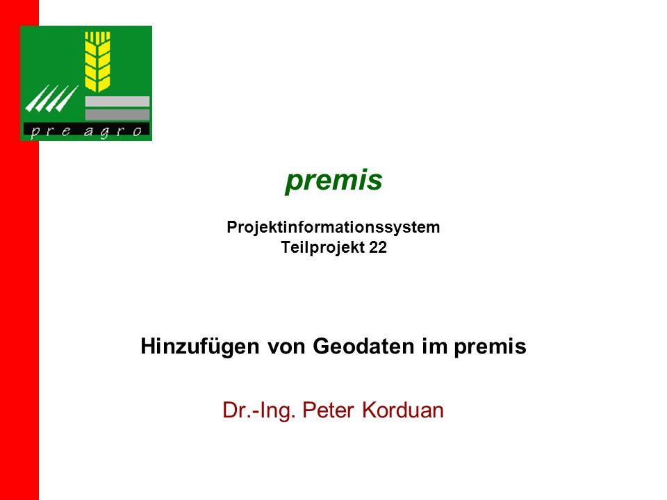 premis Projektinformationssystem Teilprojekt 22 Hinzufügen von Geodaten im premis Dr.-Ing. Peter Korduan