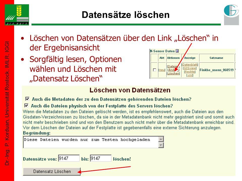 Dr.-Ing. P. Korduan, Universität Rostock, IMLR, IGGI Datensätze löschen Löschen von Datensätzen über den Link Löschen in der Ergebnisansicht Sorgfälti