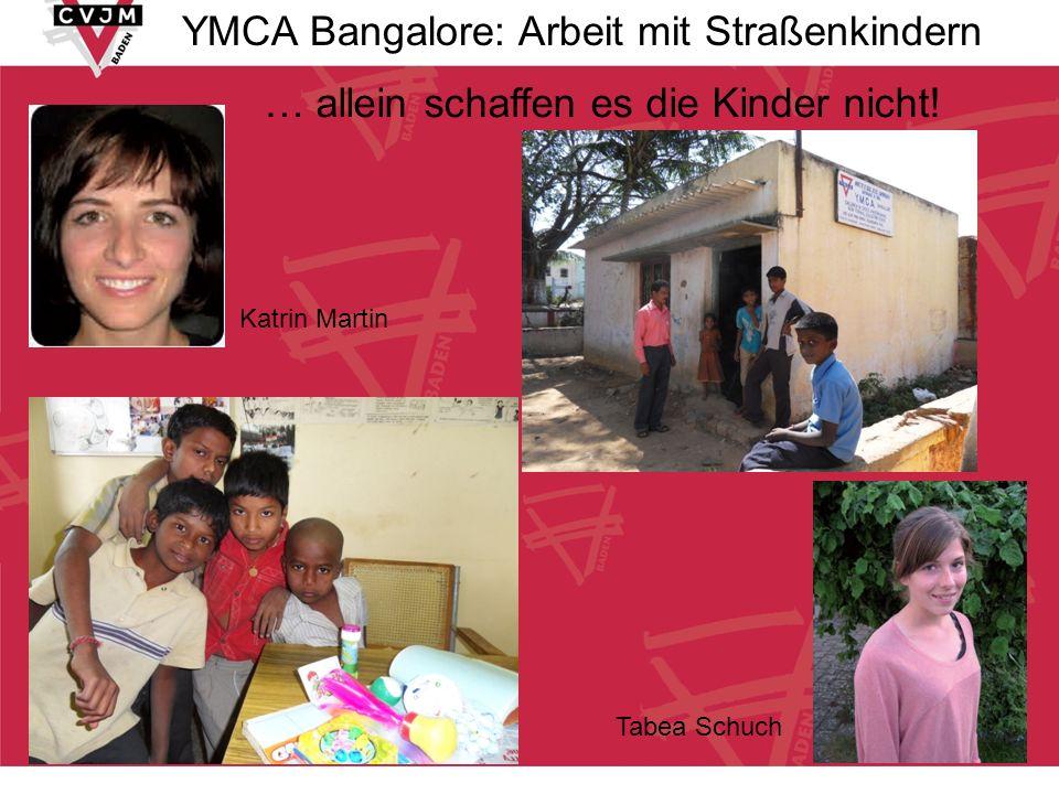 YMCA Bangalore: Arbeit mit Straßenkindern Katrin Martin Tabea Schuch … allein schaffen es die Kinder nicht!