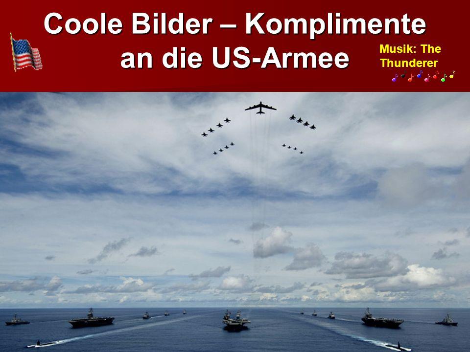 Coole Bilder – Komplimente an die US-Armee Musik: The Thunderer