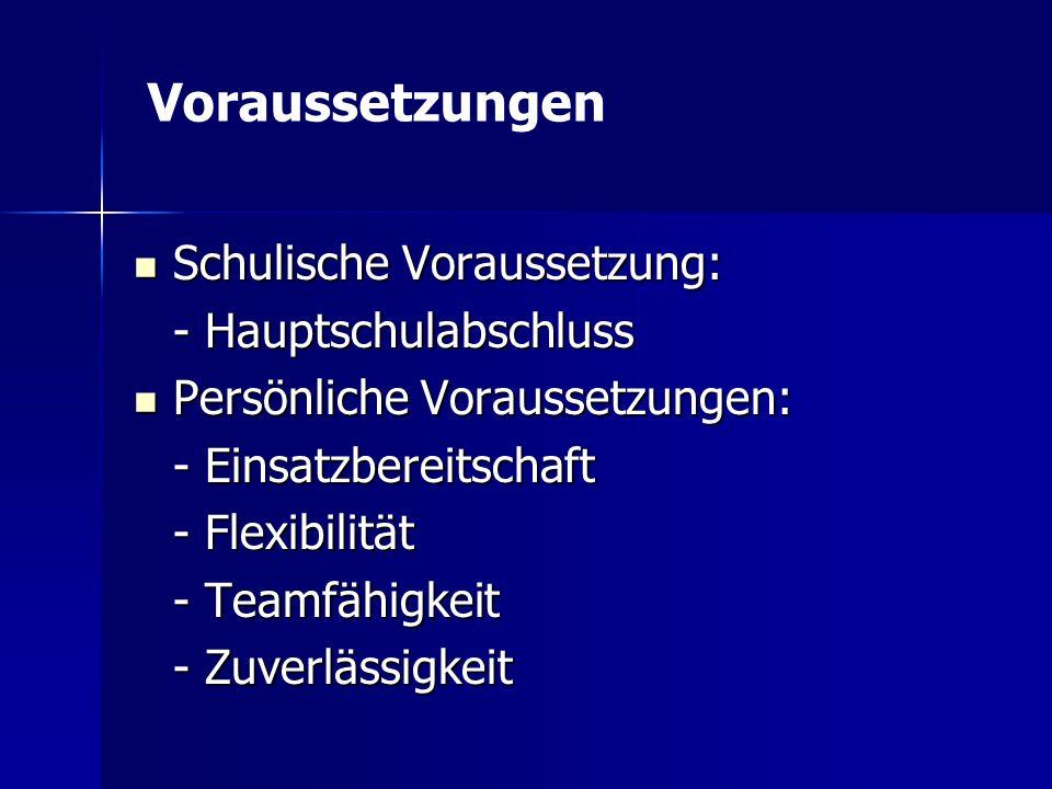 Schulische Voraussetzung: Schulische Voraussetzung: - Hauptschulabschluss Persönliche Voraussetzungen: Persönliche Voraussetzungen: - Einsatzbereitsch
