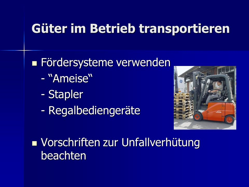 Güter im Betrieb transportieren Fördersysteme verwenden Fördersysteme verwenden - Ameise - Stapler - Regalbediengeräte Vorschriften zur Unfallverhütun