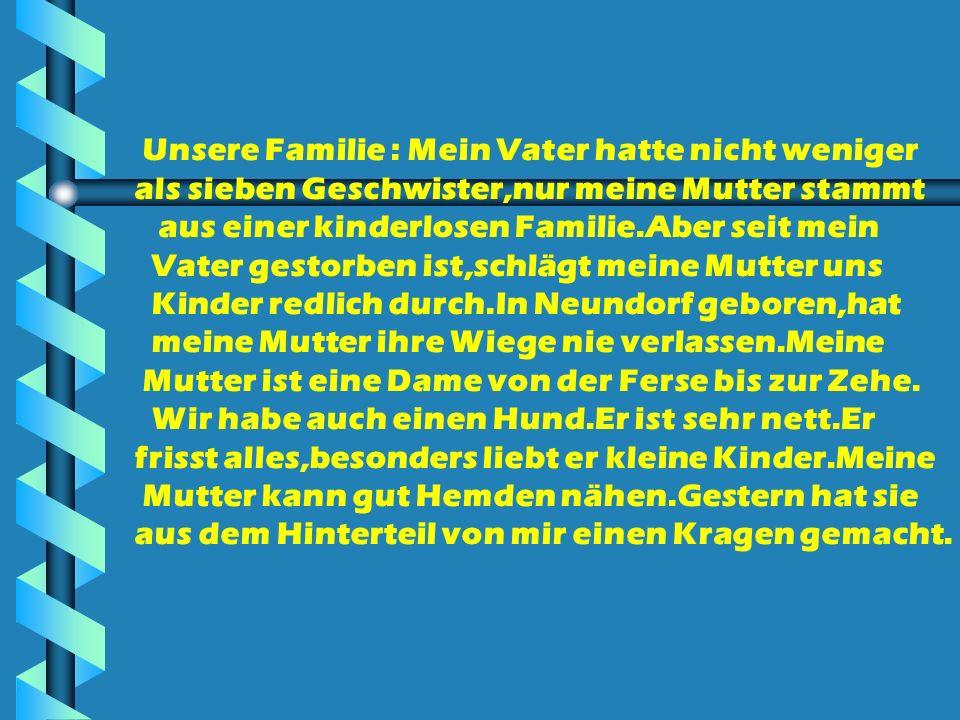 Unsere Familie : Mein Vater hatte nicht weniger als sieben Geschwister,nur meine Mutter stammt aus einer kinderlosen Familie.Aber seit mein Vater gest