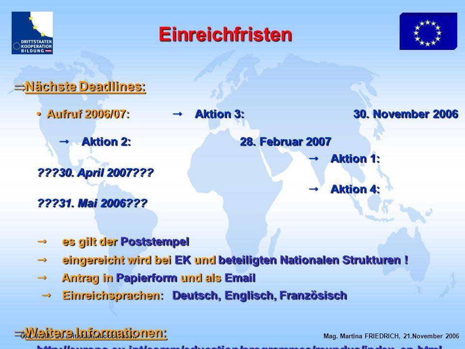 ÖAD-ACM, EU-Drittstaatenkooperation Mag. Martina FRIEDRICH, 21.November 2006 Nächste Deadlines: Nächste Deadlines: Aufruf 2006/07: Aktion 3: 30. Novem