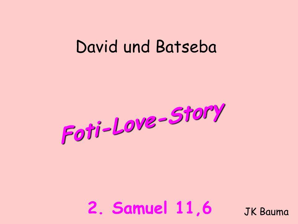 David und Batseba Foti-Love-Story JK Bauma 2. Samuel 11,6