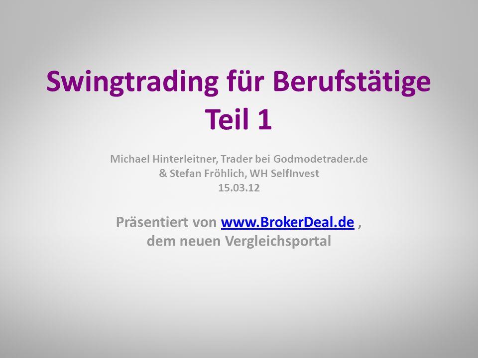 Präsentiert von www.BrokerDeal.de,www.BrokerDeal.de dem neuen Vergleichsportal Swingtrading für Berufstätige Teil 1 Michael Hinterleitner, Trader bei Godmodetrader.de & Stefan Fröhlich, WH SelfInvest 15.03.12