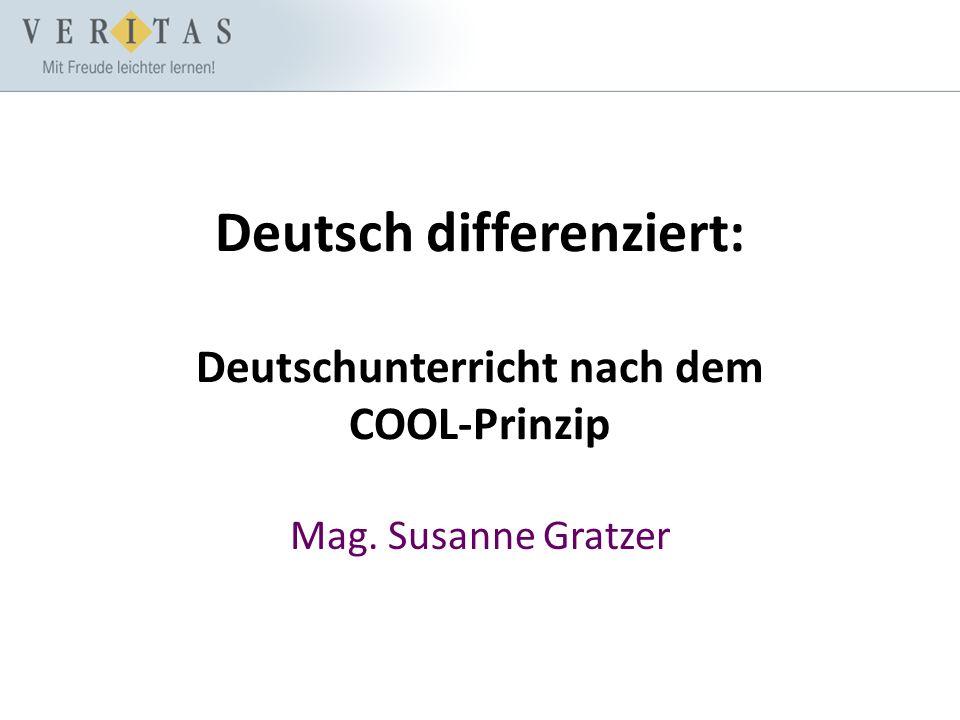 Deutsch differenziert: Deutschunterricht nach dem COOL-Prinzip Mag. Susanne Gratzer
