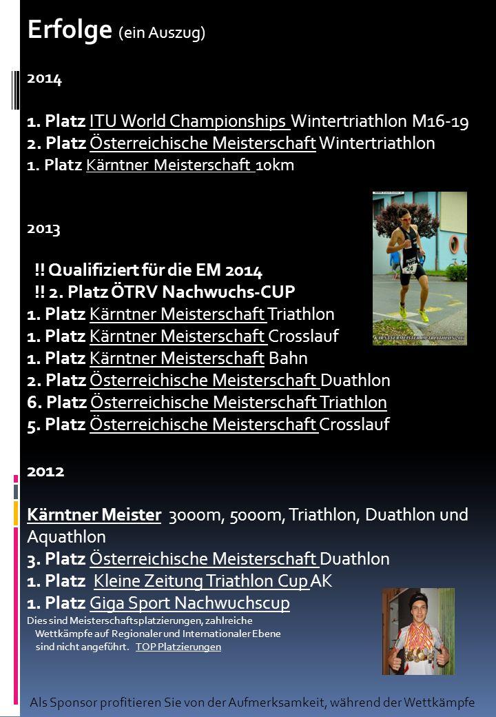 Meine Ziele: 2014 ÖM-Meister Duathlon Top 3 Österreich Triathlon Top 5 Aquathlon ÖTRV Kader Top 10 AGE Group EM Triathlon Top 5 EM Duathlon Bestleistungen Leistungsfähigkeit Steigern Langfristig Weltcup Programm Olympia 2020 Außerdem Meisterschaftsmedaillen auf regionaler und nationaler Ebene im Triathlon, Duathlon, Laufen.