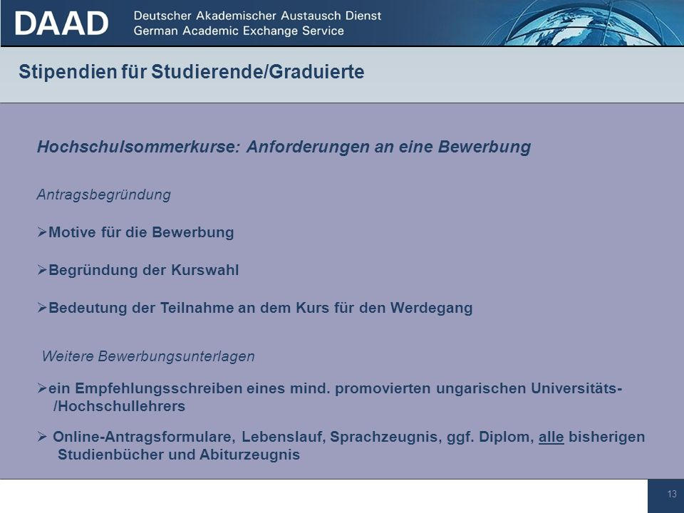 13 Stipendien für Studierende/Graduierte Motive für die Bewerbung Hochschulsommerkurse: Anforderungen an eine Bewerbung Bedeutung der Teilnahme an dem