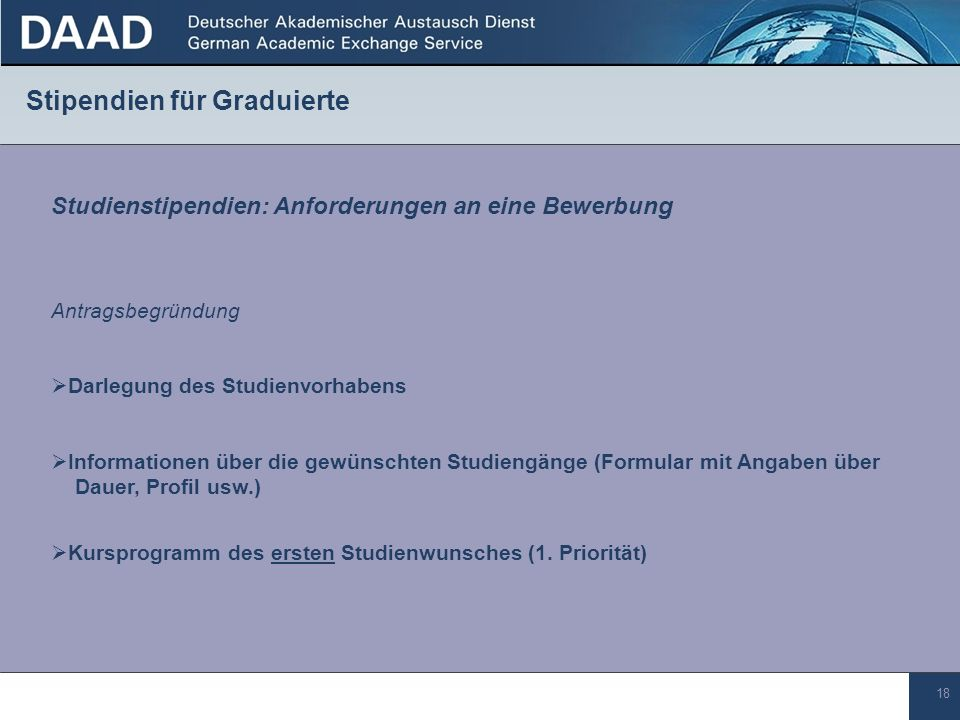 18 Stipendien für Graduierte Darlegung des Studienvorhabens Studienstipendien: Anforderungen an eine Bewerbung Informationen über die gewünschten Stud
