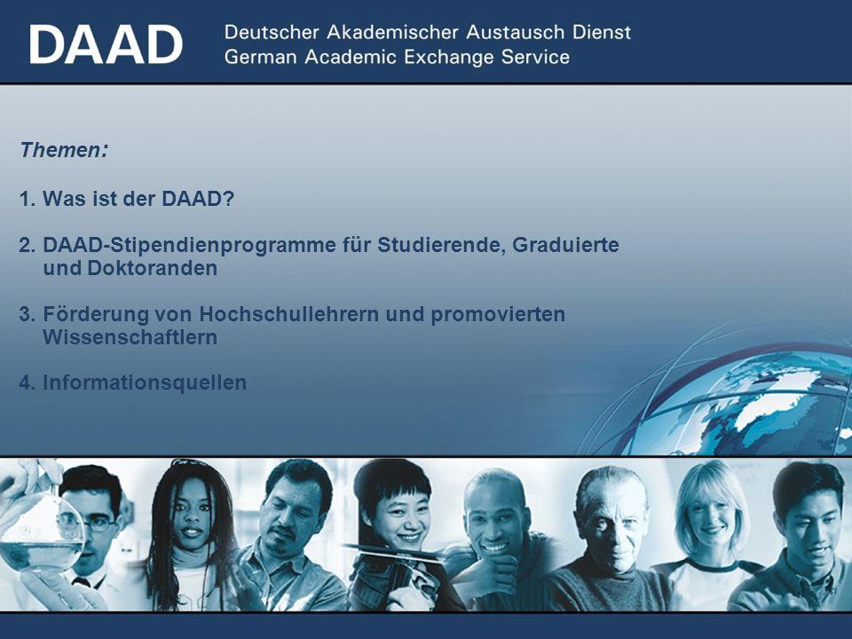 Themen : 1. Was ist der DAAD? 2. DAAD-Stipendienprogramme für Studierende, Graduierte und Doktoranden 3. Förderung von Hochschullehrern und promoviert
