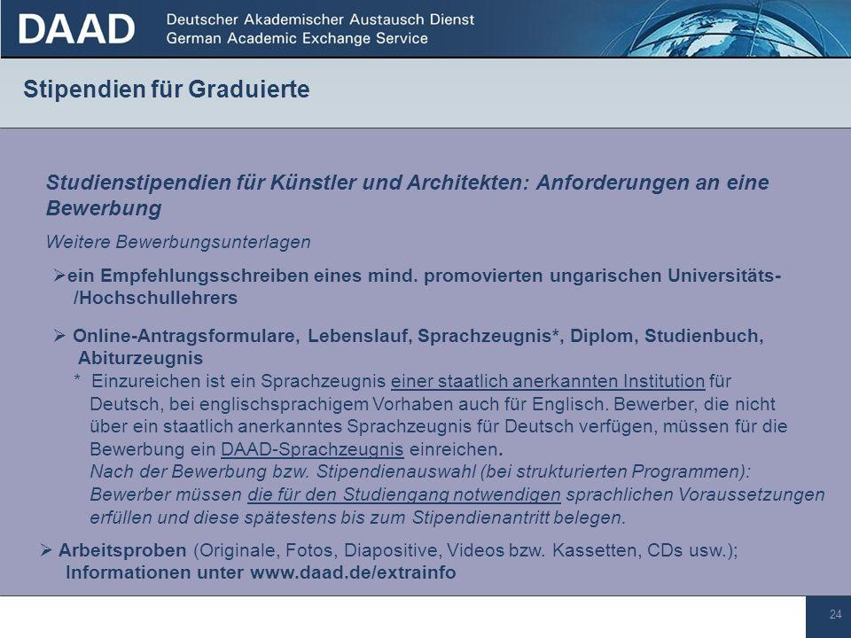 24 Stipendien für Graduierte ein Empfehlungsschreiben eines mind. promovierten ungarischen Universitäts- /Hochschullehrers Studienstipendien für Künst