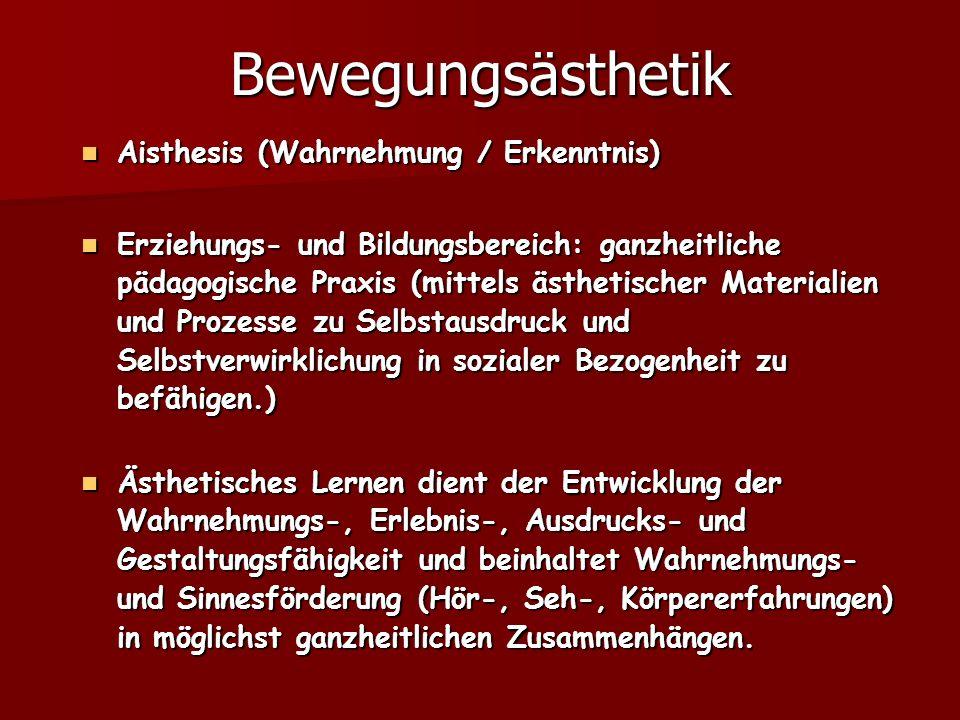 Bewegungsästhetik Aisthesis (Wahrnehmung / Erkenntnis) Aisthesis (Wahrnehmung / Erkenntnis) Erziehungs- und Bildungsbereich: ganzheitliche pädagogisch