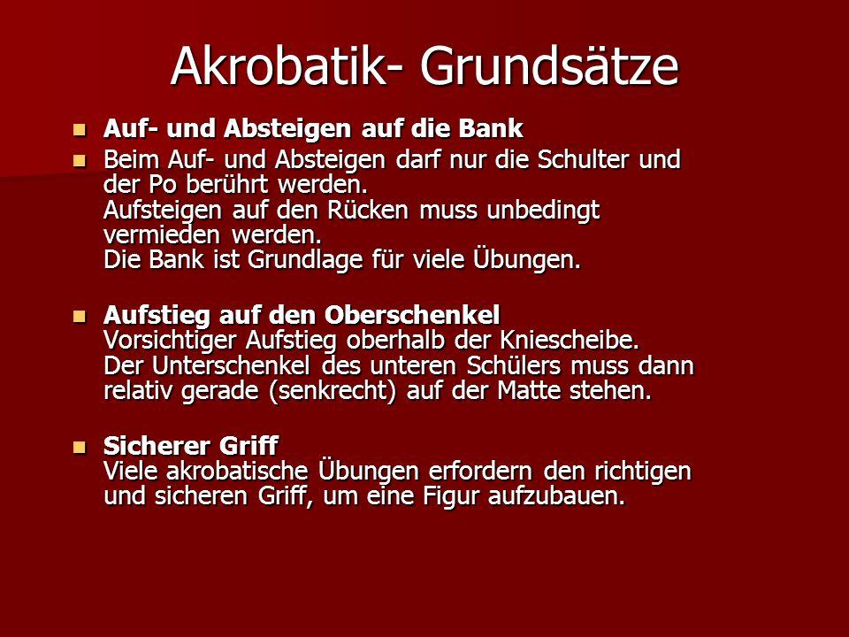 Akrobatik- Grundsätze Auf- und Absteigen auf die Bank Auf- und Absteigen auf die Bank Beim Auf- und Absteigen darf nur die Schulter und der Po berührt