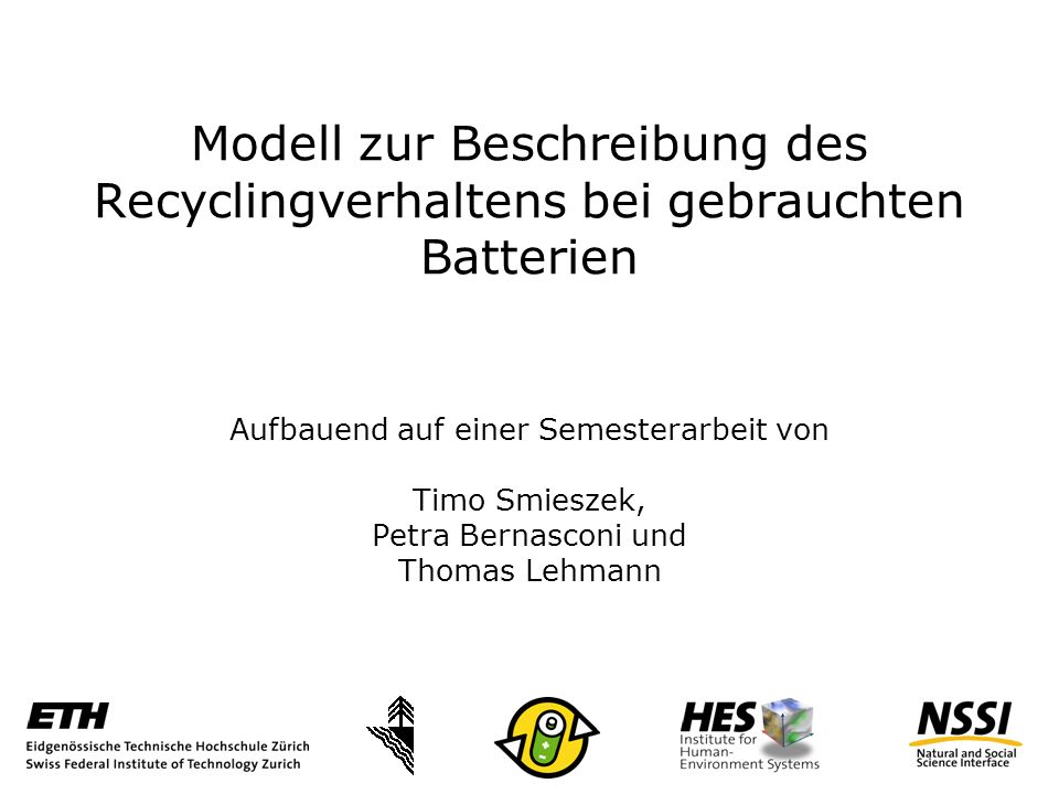 Modell zur Beschreibung des Recyclingverhaltens bei gebrauchten Batterien Aufbauend auf einer Semesterarbeit von Timo Smieszek, Petra Bernasconi und Thomas Lehmann