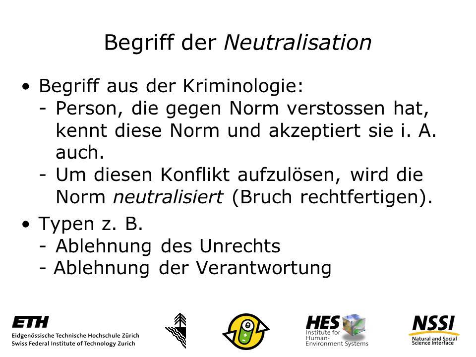 Begriff der Neutralisation Begriff aus der Kriminologie: - Person, die gegen Norm verstossen hat, kennt diese Norm und akzeptiert sie i.