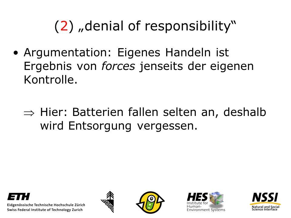(2) denial of responsibility Argumentation: Eigenes Handeln ist Ergebnis von forces jenseits der eigenen Kontrolle.