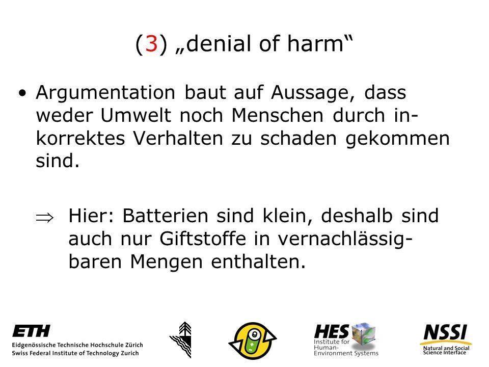 (3) denial of harm Argumentation baut auf Aussage, dass weder Umwelt noch Menschen durch in- korrektes Verhalten zu schaden gekommen sind.