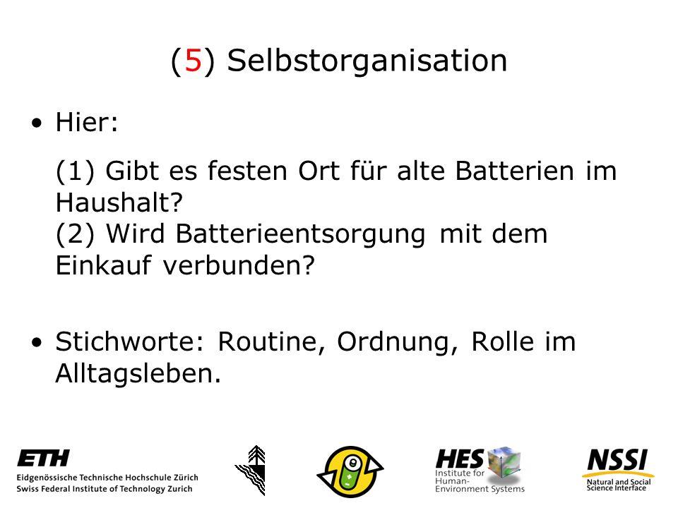 (5) Selbstorganisation Hier: (1) Gibt es festen Ort für alte Batterien im Haushalt.