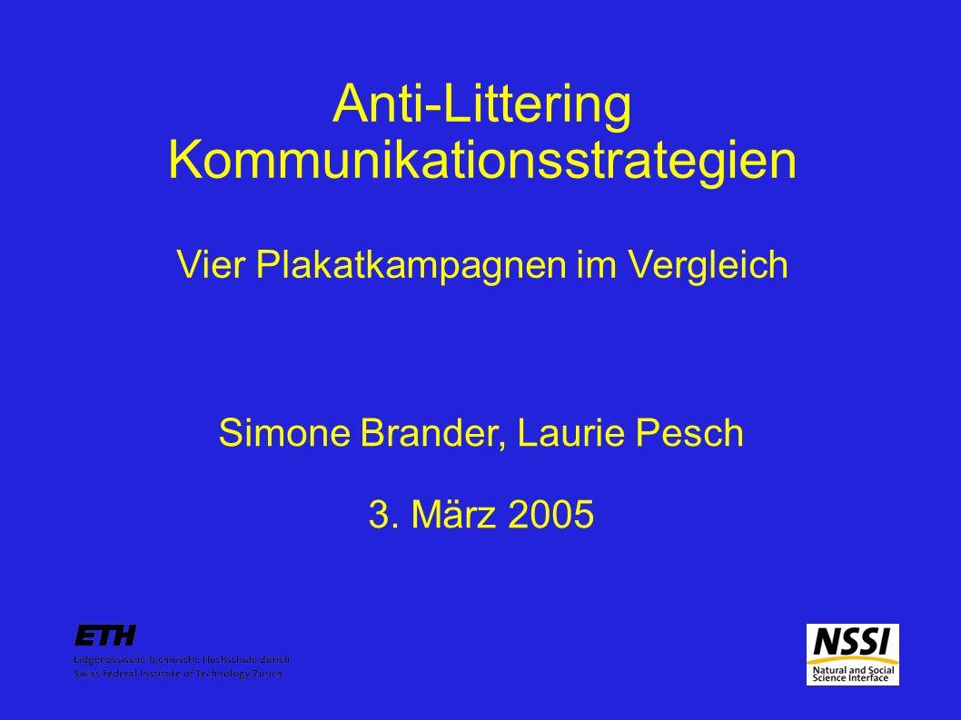 Ziele der Semesterarbeit Evaluation verschiedener Anti-Littering Kommunikationsstrategien in Hinblick auf: Gefallen der Slogans Einschätzung der Wirksamkeit anhand von: 4 Plakatkampagnen 7 Kriterien
