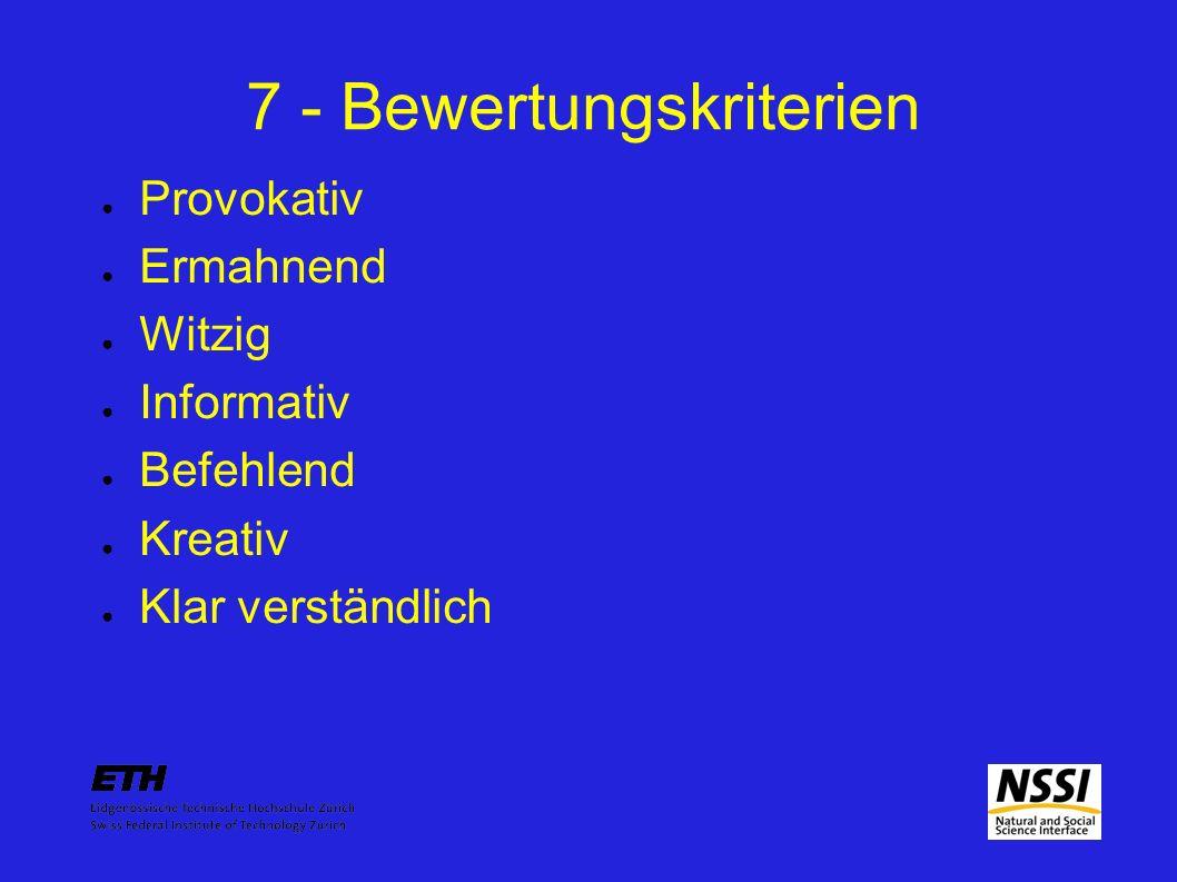 7 - Bewertungskriterien Provokativ Ermahnend Witzig Informativ Befehlend Kreativ Klar verständlich