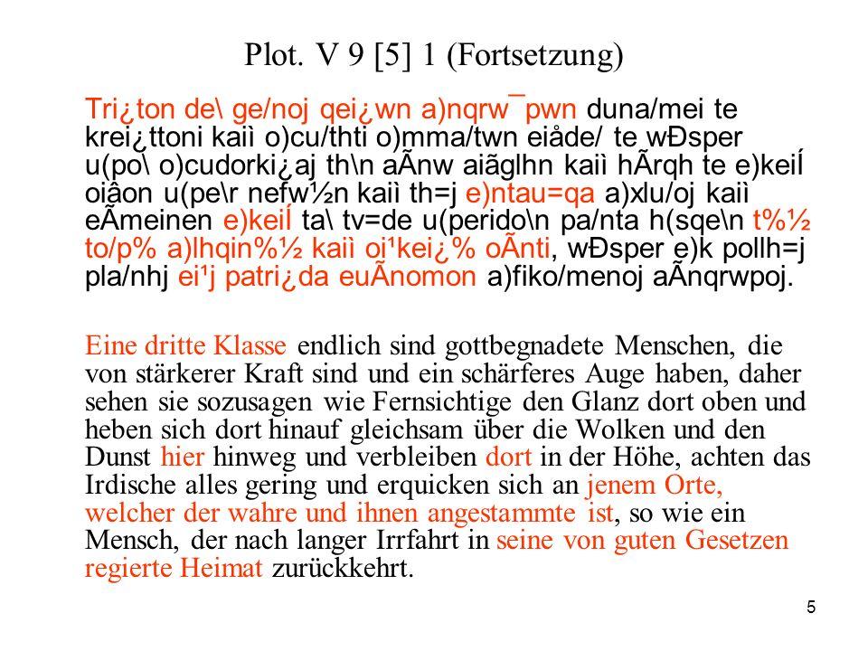 5 Plot. V 9 [5] 1 (Fortsetzung) Tri¿ton de\ ge/noj qei¿wn a)nqrw¯pwn duna/mei te krei¿ttoni kaiì o)cu/thti o)mma/twn eiåde/ te wÐsper u(po\ o)cudorki¿