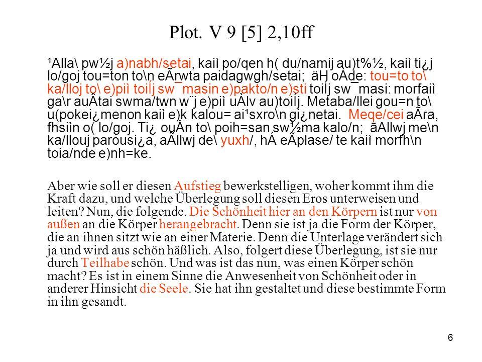 6 Plot. V 9 [5] 2,10ff ¹Alla\ pw½j a)nabh/setai, kaiì po/qen h( du/namij au)t%½, kaiì ti¿j lo/goj tou=ton to\n eÃrwta paidagwgh/setai; äH oÀde: tou=to
