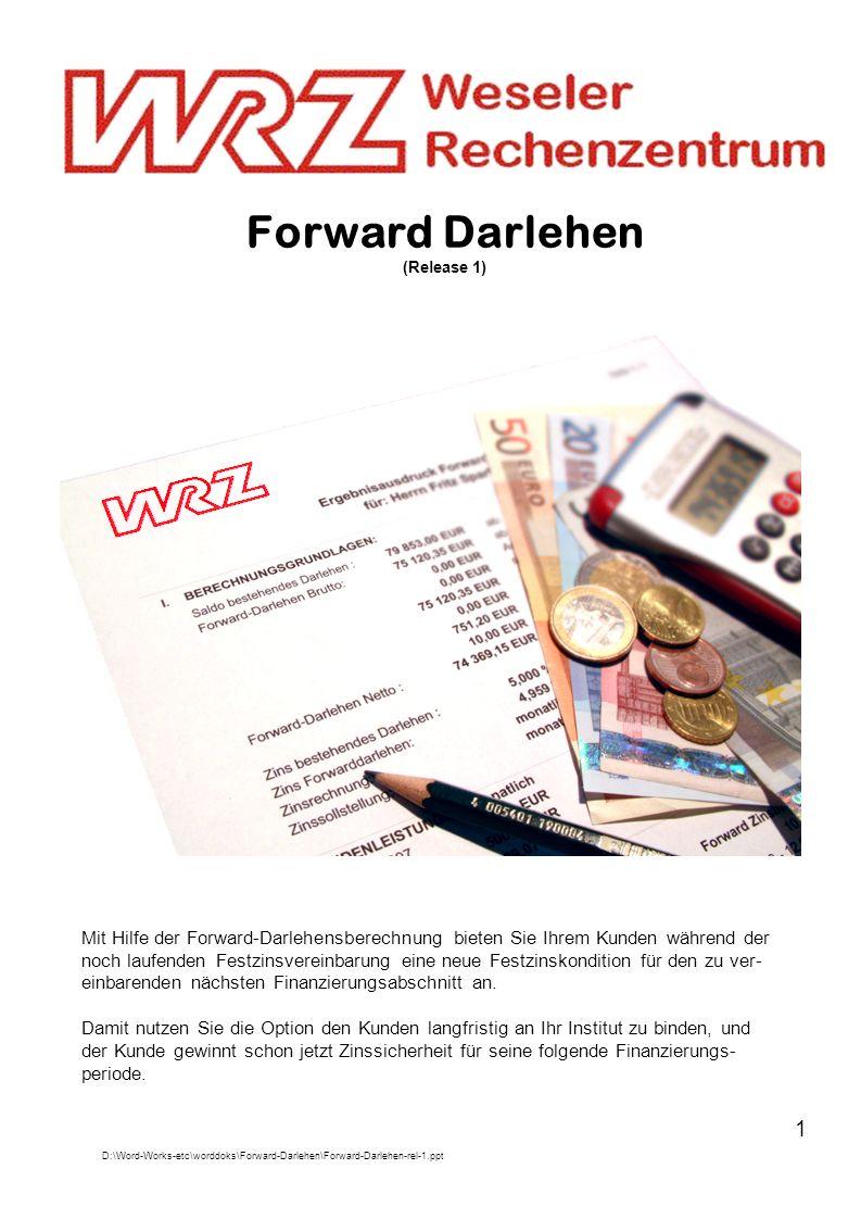 1 Forward Darlehen (Release 1) Mit Hilfe der Forward-Darlehensberechnung bieten Sie Ihrem Kunden während der noch laufenden Festzinsvereinbarung eine