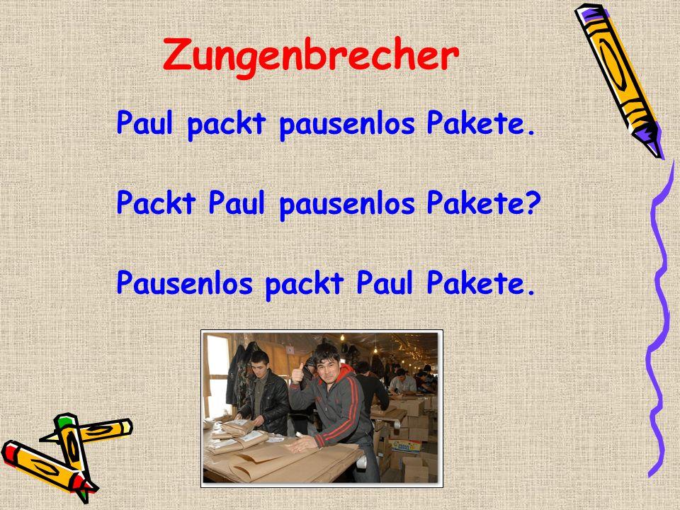 Zungenbrecher Paul packt pausenlos Pakete. Packt Paul pausenlos Pakete? Pausenlos packt Paul Pakete.
